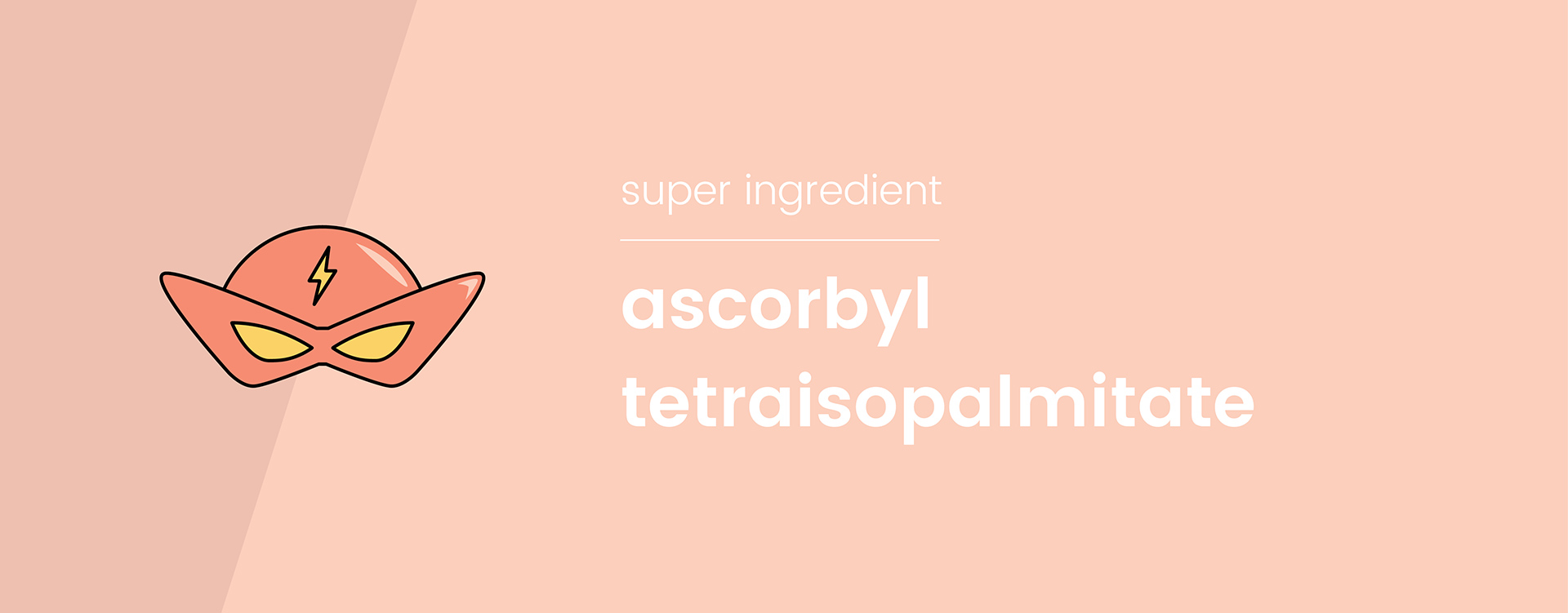 Ascorbyl Tetraisopalmitate